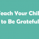 Teach-Your-Child-to-Be-Grateful