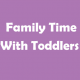 Family Time With Toddlers