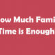 How-Much-Family-Time-is-Enough