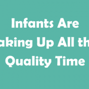 Infants Are Taking Up All the Quality Time