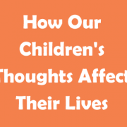 How-Our-Children's-Thoughts-Affect-Their-Lives
