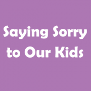 Saying-Sorry-to-Our-Kids